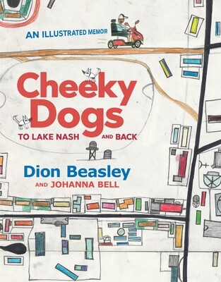 Cheeky Dogs: To Lake Nash and Back by Dion Beasley and Johanna Bell