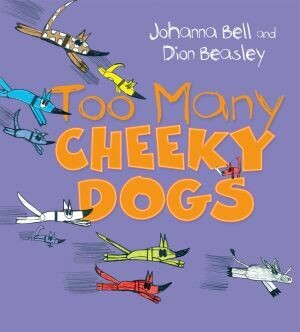 Too Many Cheeky Dogs by Johanna Bell and Dion Beasley (out of stock, back in stock on 3 September 2021)