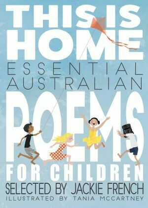 This is Home: Essential Australian Poems for Children selected by Jackie French, illustrated by Tania McCartney