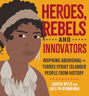 Heroes, Rebels and Innovators by Karen Wyld