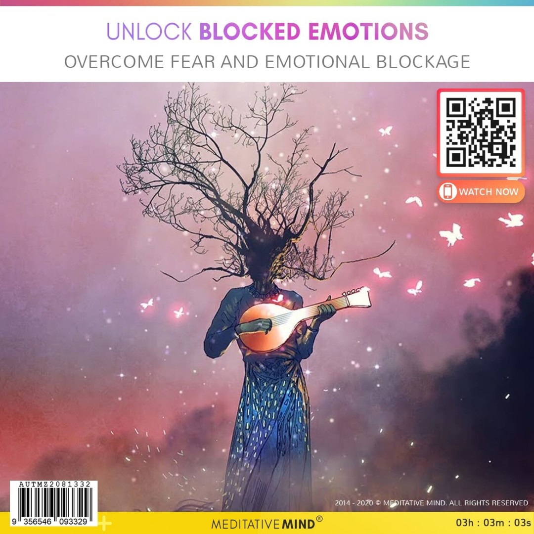 Unlock Blocked Emotions - Overcome Fear and Emotional Blockage