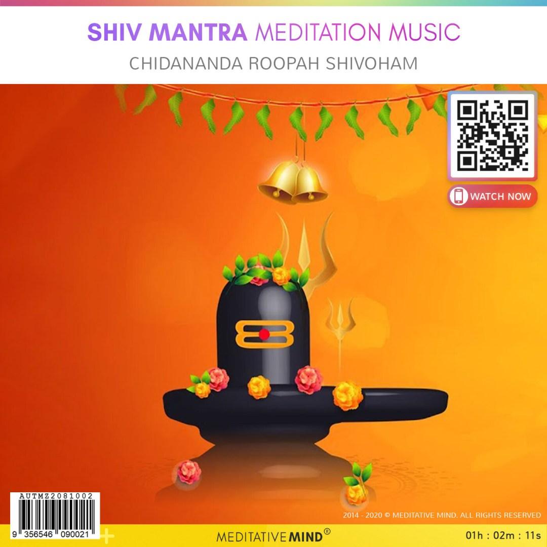 Shiv Mantra Meditation Music - Chidananda Roopah Shivoham