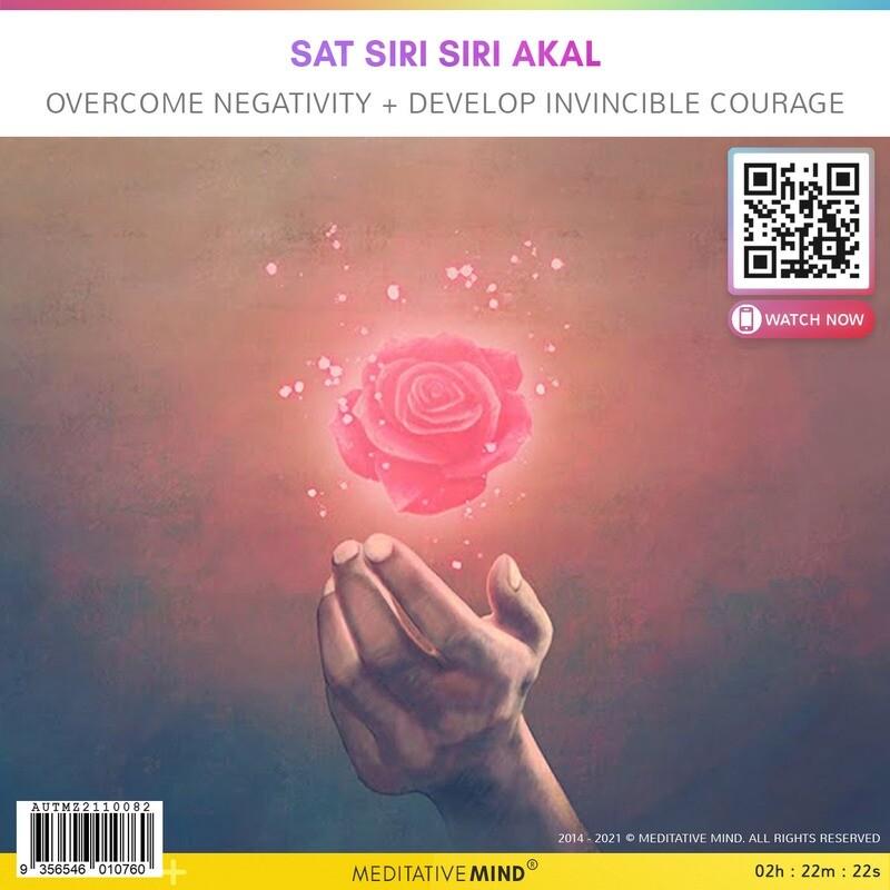 Sat Siri Siri Akal - Overcome Negativity + Develop Invincible Courage