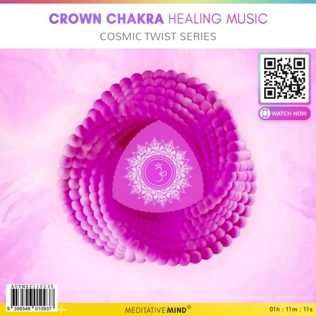 Crown Chakra Healing Music - Cosmic Twist Series
