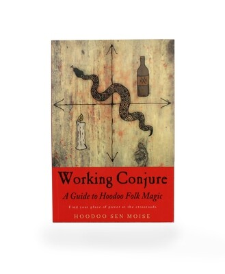 Working Conjure: Hoodoo Folk Magic