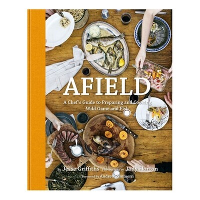 Afield: A Chef's Guide to Preparing and Cooking Wild Game and Fish - by Jesse Griffiths