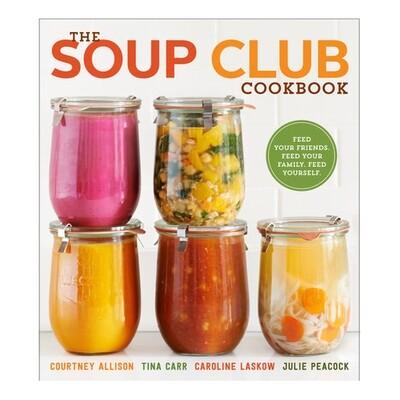 The Soup Club Cookbook - by Courtney Allison, Tina Carr, Tina Carr & Julie Peacock
