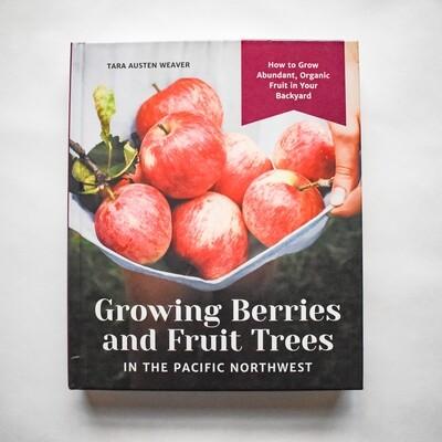 Growing Berries and Fruit Trees in the Pacific Northwest - by Tara Austen Weaver