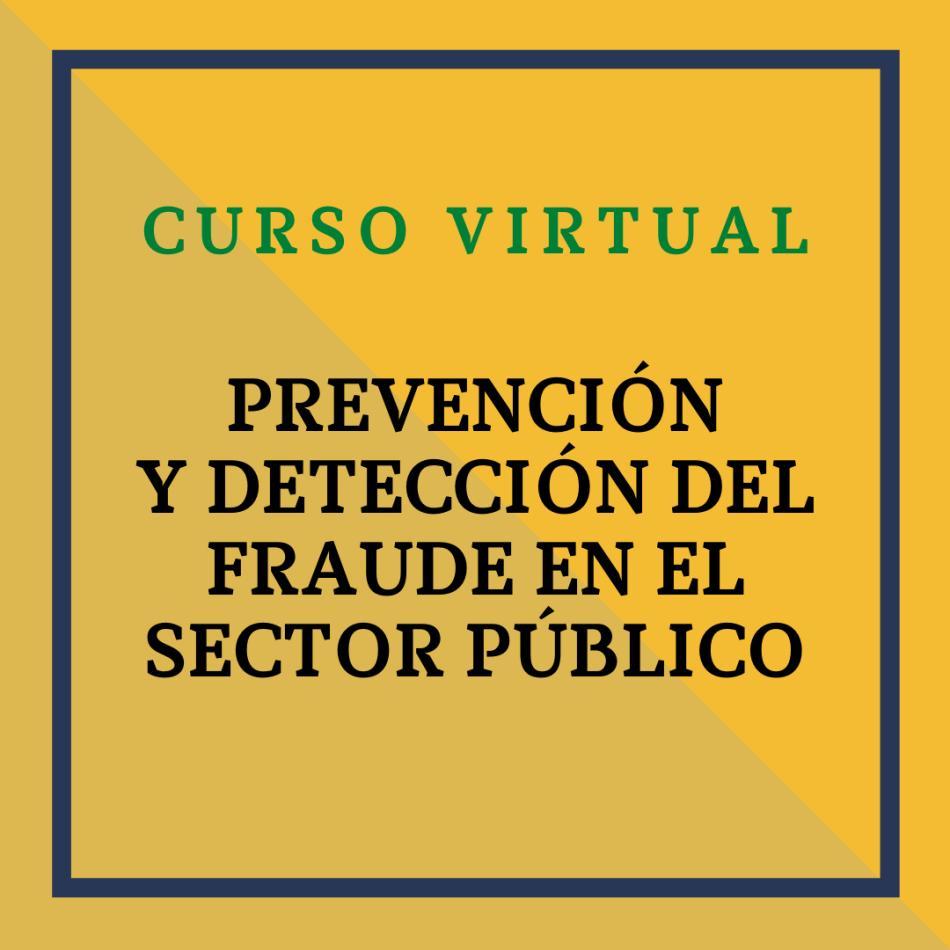 Curso Virtual: Prevención y Detección del Fraude en el Sector Público. 22 y 23 de septiembre de 2021