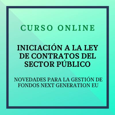 Iniciación a la Ley de Contratos del Sector Público. Novedades para la Gestión de Fondos Next Generation EU. 15 marzo - 11 abril 2021