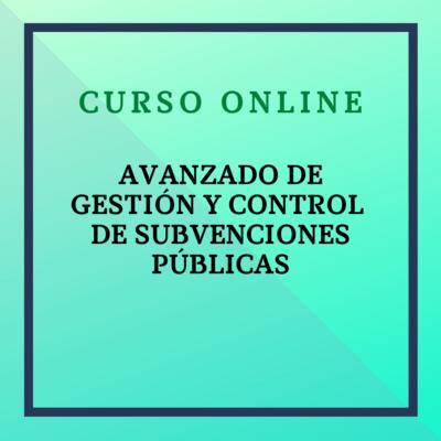"""Curso AVANZADO """"Gestión y Control de Subvenciones. 4 octubre - 12 diciembre  2021"""
