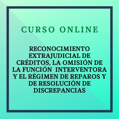 El reconocimiento extrajudicial de créditos,  la omisión de la función interventora y el régimen de reparos y de resolución de discrepancias. Del 25 octubre al 14 noviembre de 2021