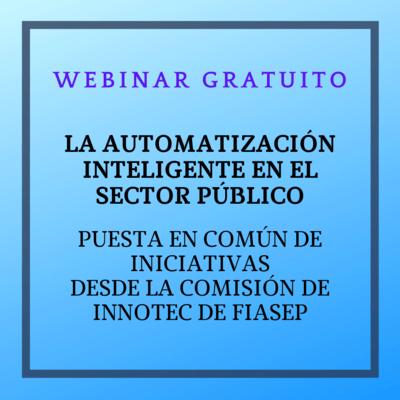 WEBINAR GRATUITO: La Automatización inteligente en el Sector Público. Puesta en común de iniciativas desde la Comisión de INNOTEC de FIASEP. 5 de marzo de 2021 a las 12h