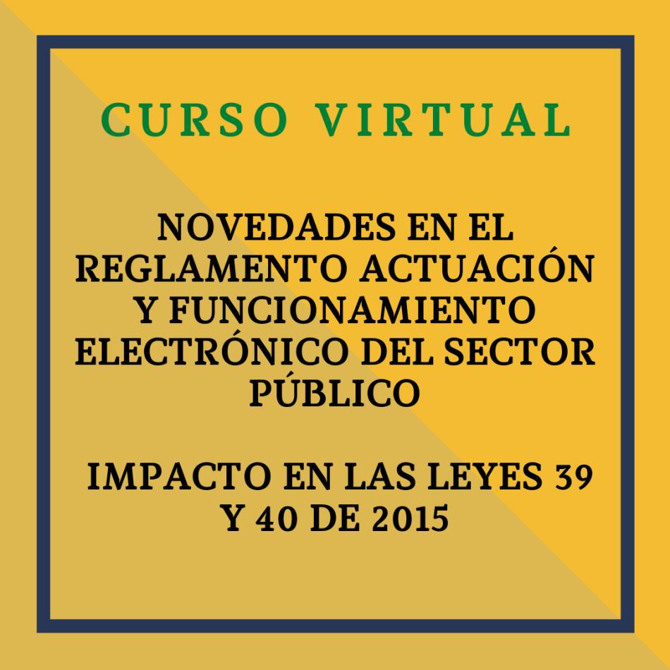 Novedades en el Reglamento actuación y funcionamiento electrónico del SP. Impacto en las Leyes 39 y 40 de 2015. 28 abril 2021