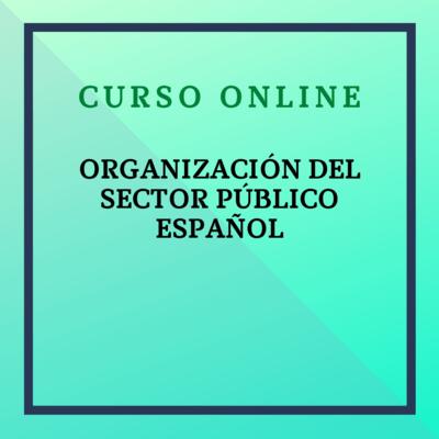 Organización del Sector Público Español. Del 11 octubre al 5 diciembre de 2021