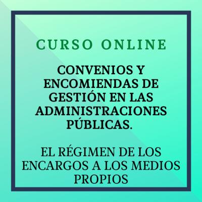 Convenios y encomiendas de gestión en las Administraciones Públicas. El régimen de los encargos a medios propios. 11 octubre - 7 noviembre 2021