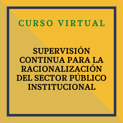 SUPERVISIÓN CONTINUA PARA LA RACIONALIZACIÓN DEL SECTOR PÚBLICO INSTITUCIONAL. 4 y 5 de noviembre de 2021