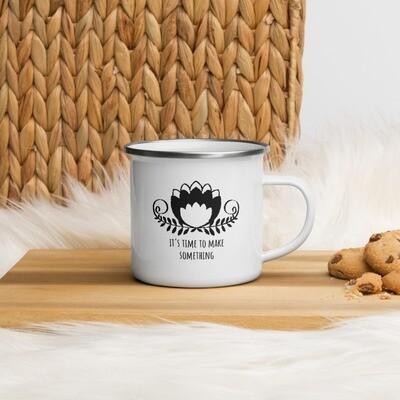 Enamel Mug - It's time to make something!