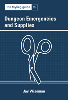 Dungeon Emergencies and Supplies (Ack! Out of stock indefinitely! Sorry! E-book available on Amazon or Barnes and Noble.)