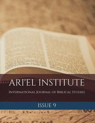ARI'EL INSTITUTE INTERNATIONAL JOURNAL OF BIBLICAL STUDIES: ISSUE 9
