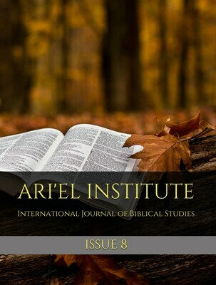 ARI'EL INSTITUTE INTERNATIONAL JOURNAL OF BIBLICAL STUDIES:  ISSUE 8