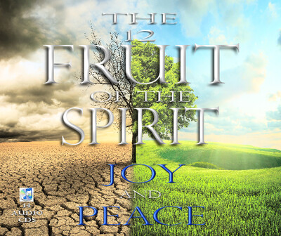 THE FRUIT OF THE SPIRIT: JOY and PEACE