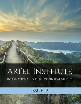 ARI'EL INSTITUTE JOURNAL OF BIBLICAL STUDIES Issue 12 (PDF download)