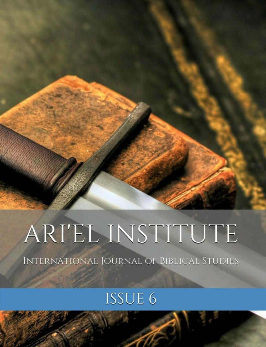 ARI'EL INSTITUTE JOURNAL OF BIBLICAL STUDIES Issue 6 (PDF download)