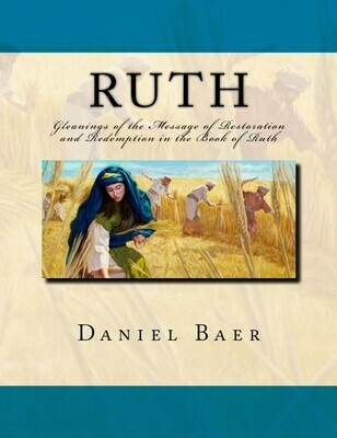RUTH: Gleanings of the Message of Restoration and Redemption in the Book of Ruth (PDF download)