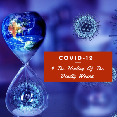 COVID-19 | & The Healing Of The Deadly Wound