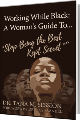 Working While Black: A Woman's Guide To Stop Being the Best Kept Secret