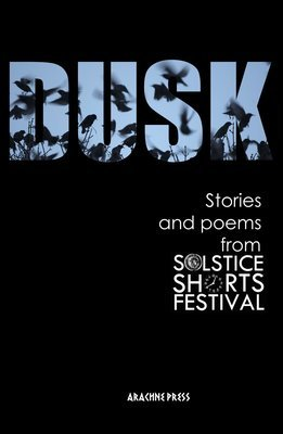 Dusk: Stories and Poems from Solstice Shorts Festival 2017
