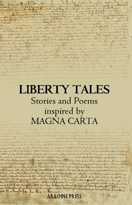 Liberty Tales Stories & Poems Inspired by Magna Carta