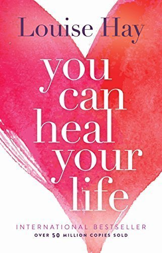 You Can Heal Your Life, Louise Hay