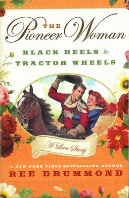 Pioneer Woman, The: Black Heels to Tractor Wheels--A Love Story