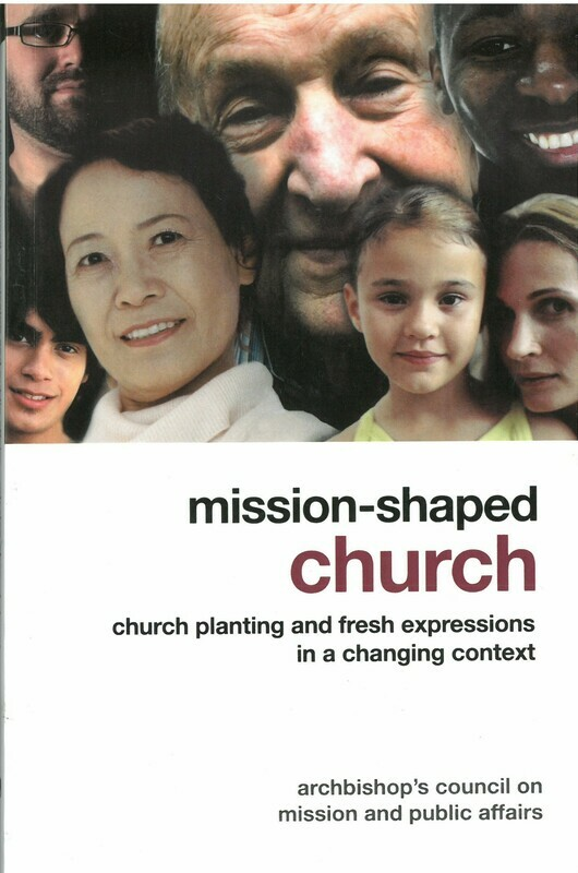 Mission-Shaped Church: Church Planting and Fresh Expressions in a Changing Context