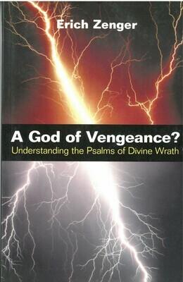 God of Vengeance, A: Understanding the Psalms of Divine Wrath