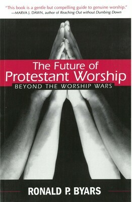Future of Protestant Worship, The: Beyond the Worship Wars