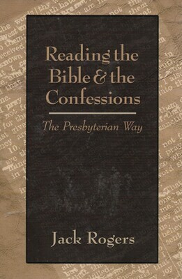 Reading the Bible and the Confessions--The Presbyterian Way