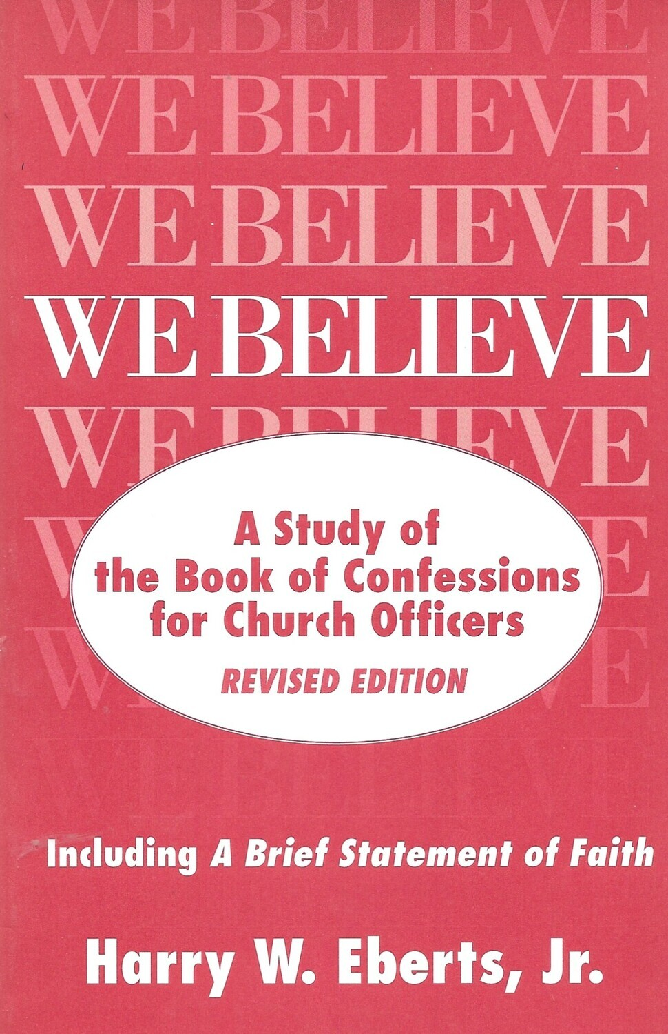 We Believe: A Study of the Book of Confessions for Church Officers