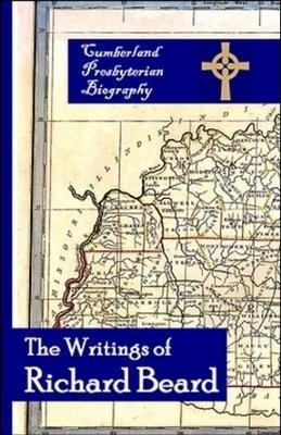 Writings of Richard Beard, The (Cumberland Presbyterian Biography) (Volume 1)