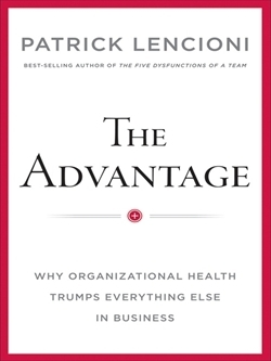 Advantage, The: Why Organizational Health Trumps Everything Else In Business