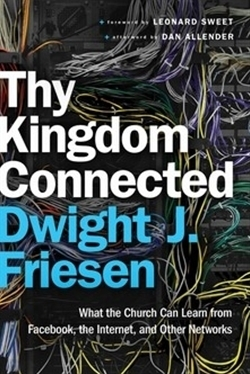 Thy Kingdom Connected: What the Church Can Learn from Facebook, the Internet, and Other Networks