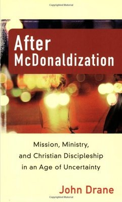 After McDonaldization: Mission, Ministry, and Christian Discipleship in an Age of Uncertainty