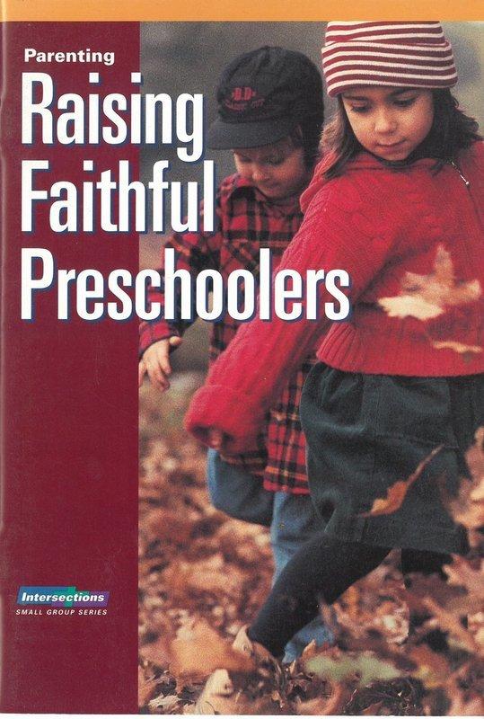 Parenting: Raising Faithful Preschool (Intersections Small Group Series