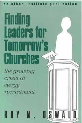 Finding Leaders for Tomorrow's Churches: The Growing Crisis in Clergy Recruitment