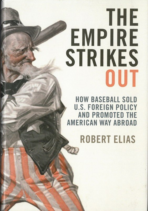 Empire Strikes Out, The: How Baseball Sold U.S. Foreign Policy and Promoted the American Way Abroad