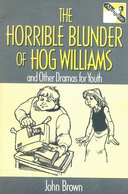 Horrible Blunder of Hog Williams and Other Dramas for Youth, The