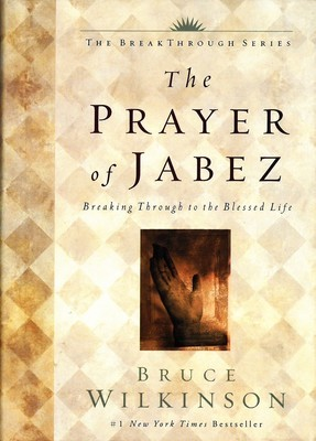 Prayer of Jabez: Breaking Through to the Blessed Life, The