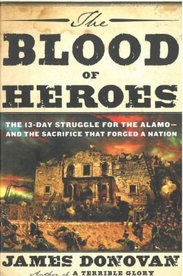 Blood of Heroes, The: The 13-Day Struggle for the Alamo--and the Sacrifice That Forged a Nation